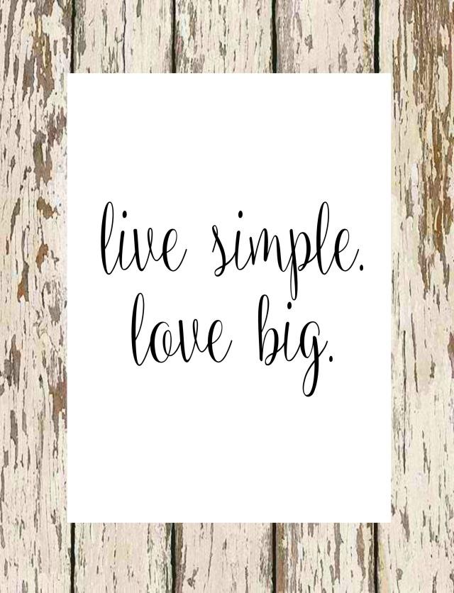 live-simple-love-big